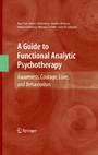 A Guide to Functional Analytic Psychotherapy - Awareness, Courage, Love, and Behaviorism