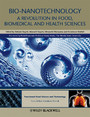 Bio-Nanotechnology - A Revolution in Food, Biomedical and Health Sciences
