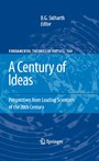 A Century of Ideas - Perspectives from Leading Scientists of the 20th Century