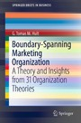 Boundary-Spanning Marketing Organization - A Theory and Insights from 31 Organization Theories