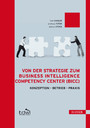 Von der Strategie zum Business Intelligence Competency Center (BICC) - Konzeption - Betrieb - Praxis