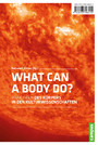What Can a Body Do? - Praktiken und Figurationen des Körpers in den Kulturwissenschaften
