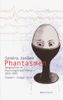 Phantasmen - Imagination in Psychologie und Literatur 1840-1930. Flaubert - Cechov - Musil