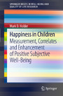 Happiness in Children - Measurement, Correlates and Enhancement of Positive Subjective Well-Being
